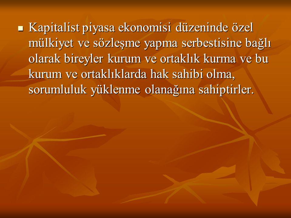 Kapitalist piyasa ekonomisi düzeninde özel mülkiyet ve sözleşme yapma serbestisine bağlı olarak bireyler kurum ve ortaklık kurma ve bu kurum ve ortakl