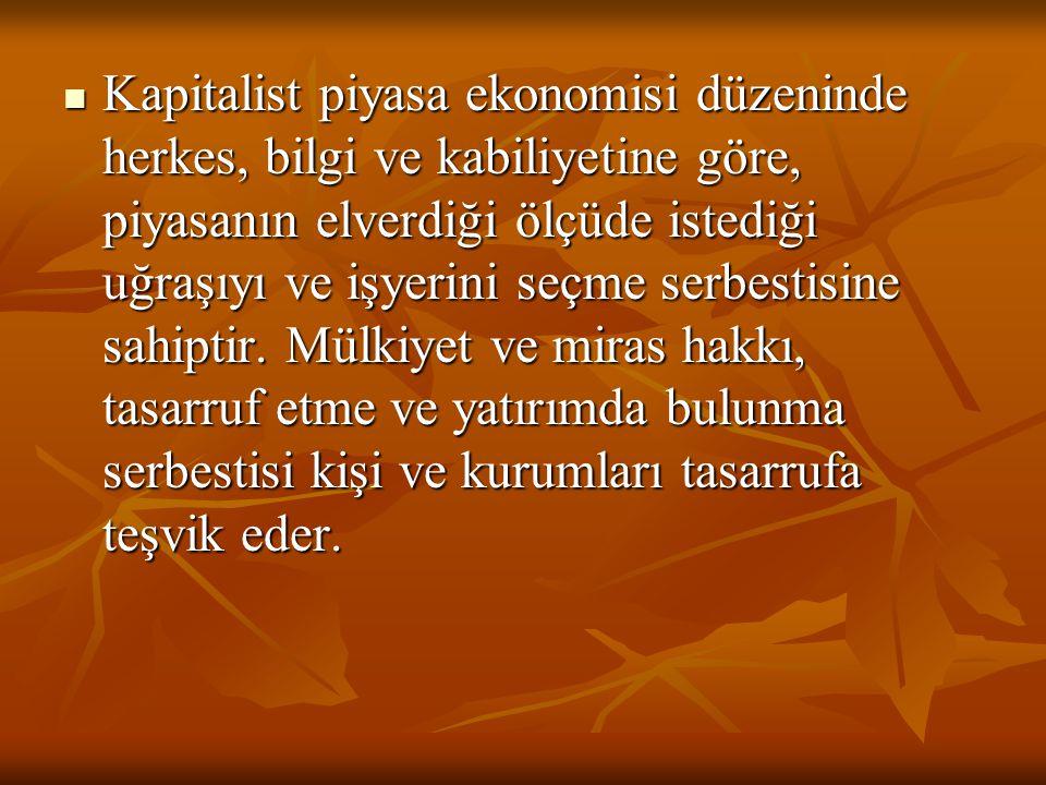 Kapitalist piyasa ekonomisi düzeninde herkes, bilgi ve kabiliyetine göre, piyasanın elverdiği ölçüde istediği uğraşıyı ve işyerini seçme serbestisine