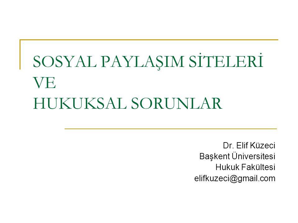 SOSYAL PAYLAŞIM SİTELERİ VE HUKUKSAL SORUNLAR Dr.