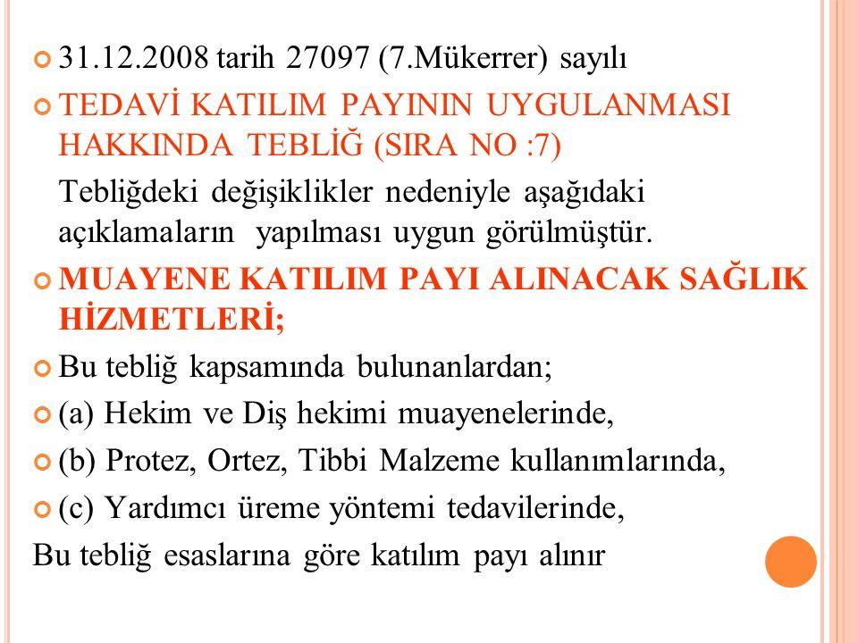 31.12.2008 tarih 27097 (7.Mükerrer) sayılı TEDAVİ KATILIM PAYININ UYGULANMASI HAKKINDA TEBLİĞ (SIRA NO :7) Tebliğdeki değişiklikler nedeniyle aşağıdaki açıklamaların yapılması uygun görülmüştür.