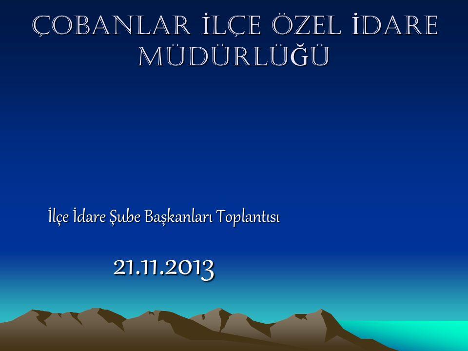 ÇOBANLAR İ LÇE ÖZEL İ DARE MÜDÜRLÜ Ğ Ü İlçe İdare Şube Başkanları Toplantısı 21.11.2013