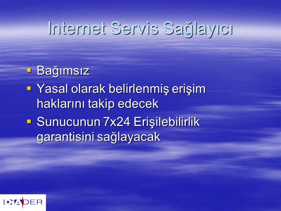 Internet Servis Sağlayıcı  Bağımsız  Yasal olarak belirlenmiş erişim haklarını takip edecek  Sunucunun 7x24 Erişilebilirlik garantisini sağlayacak