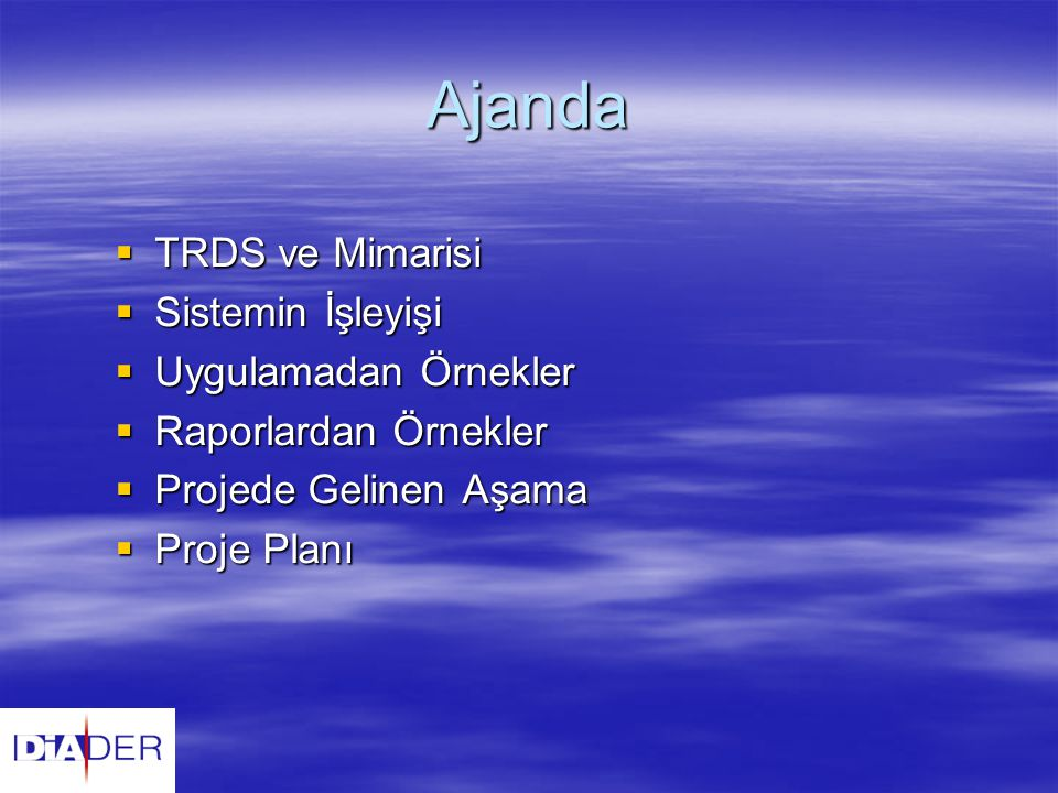 Ajanda  TRDS ve Mimarisi  Sistemin İşleyişi  Uygulamadan Örnekler  Raporlardan Örnekler  Projede Gelinen Aşama  Proje Planı