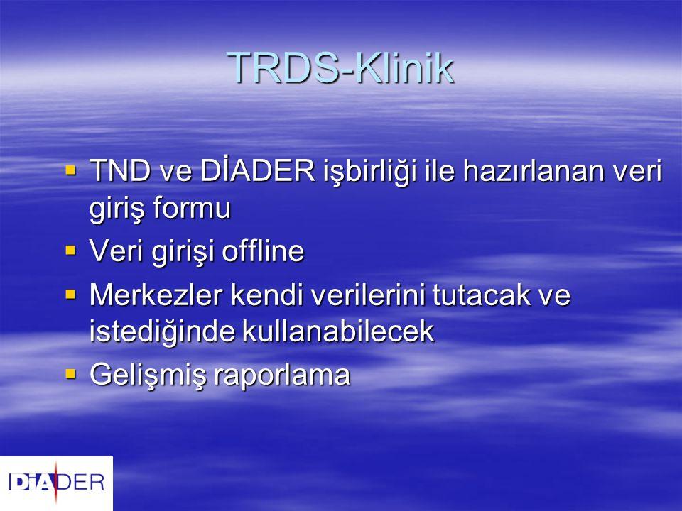 TRDS-Klinik  TND ve DİADER işbirliği ile hazırlanan veri giriş formu  Veri girişi offline  Merkezler kendi verilerini tutacak ve istediğinde kullan