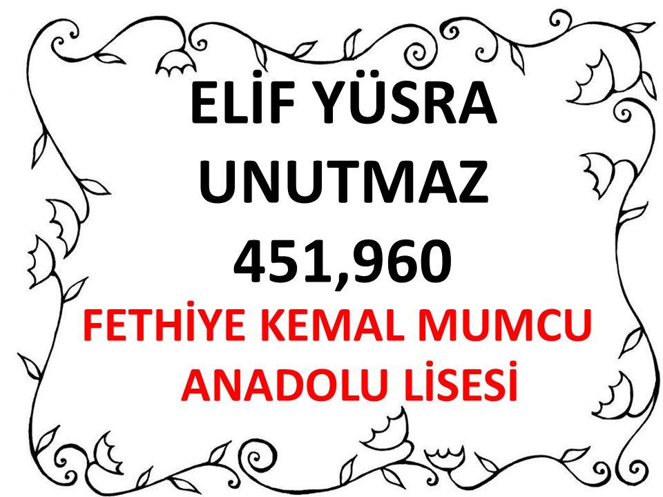 ELİF YÜSRA UNUTMAZ 451,960 FETHİYE KEMAL MUMCU ANADOLU LİSESİ