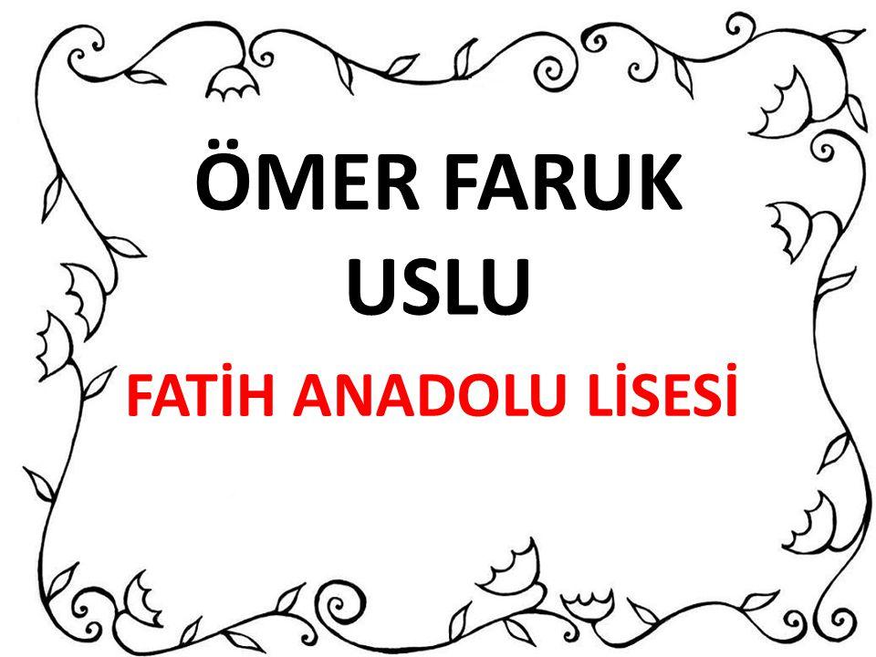ÖMER FARUK USLU FATİH ANADOLU LİSESİ