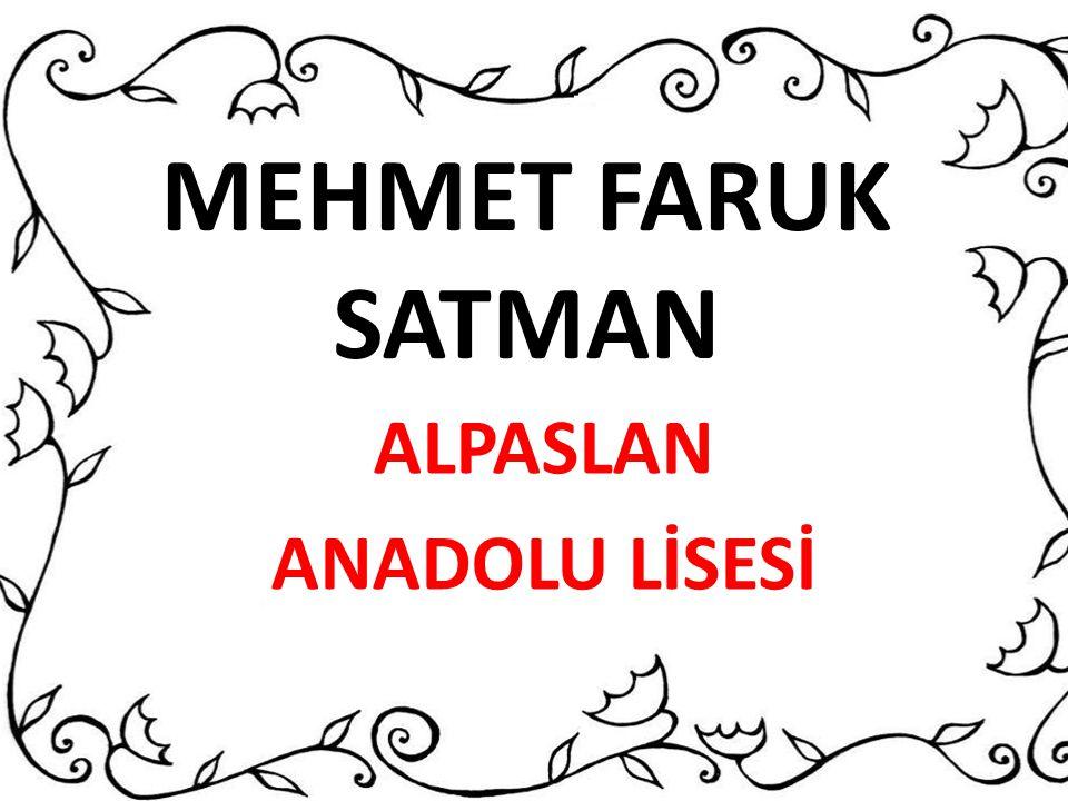 MEHMET FARUK SATMAN ALPASLAN ANADOLU LİSESİ