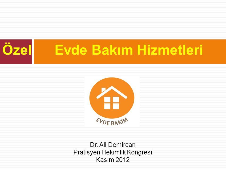Özel Evde Bakım Hizmetleri Dr. Ali Demircan Pratisyen Hekimlik Kongresi Kasım 2012