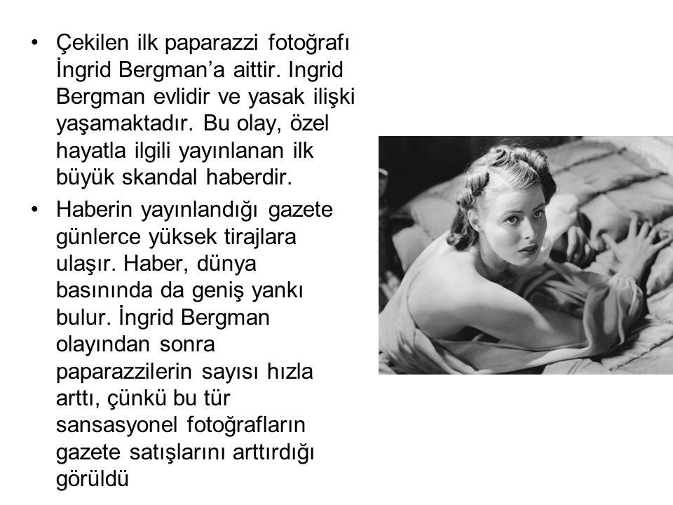 Çekilen ilk paparazzi fotoğrafı İngrid Bergman'a aittir. Ingrid Bergman evlidir ve yasak ilişki yaşamaktadır. Bu olay, özel hayatla ilgili yayınlanan