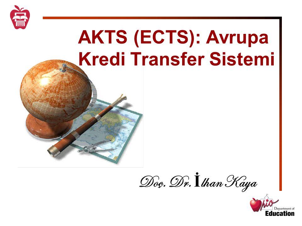 AKTS (ECTS): Avrupa Kredi Transfer Sistemi Doç. Dr. İ lhan Kaya