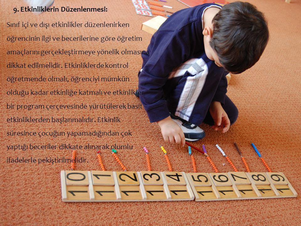 9. Etkinliklerin Düzenlenmesi: Sınıf içi ve dışı etkinlikler düzenlenirken öğrencinin ilgi ve becerilerine göre öğretim amaçlarını gerçekleştirmeye yö