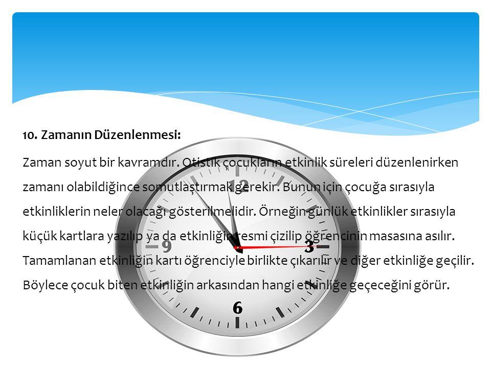 10. Zamanın Düzenlenmesi: Zaman soyut bir kavramdır. Otistik çocukların etkinlik süreleri düzenlenirken zamanı olabildiğince somutlaştırmak gerekir. B