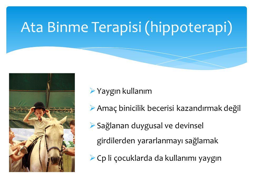 Ata Binme Terapisi (hippoterapi)  Yaygın kullanım  Amaç binicilik becerisi kazandırmak değil  Sağlanan duygusal ve devinsel girdilerden yararlanmay