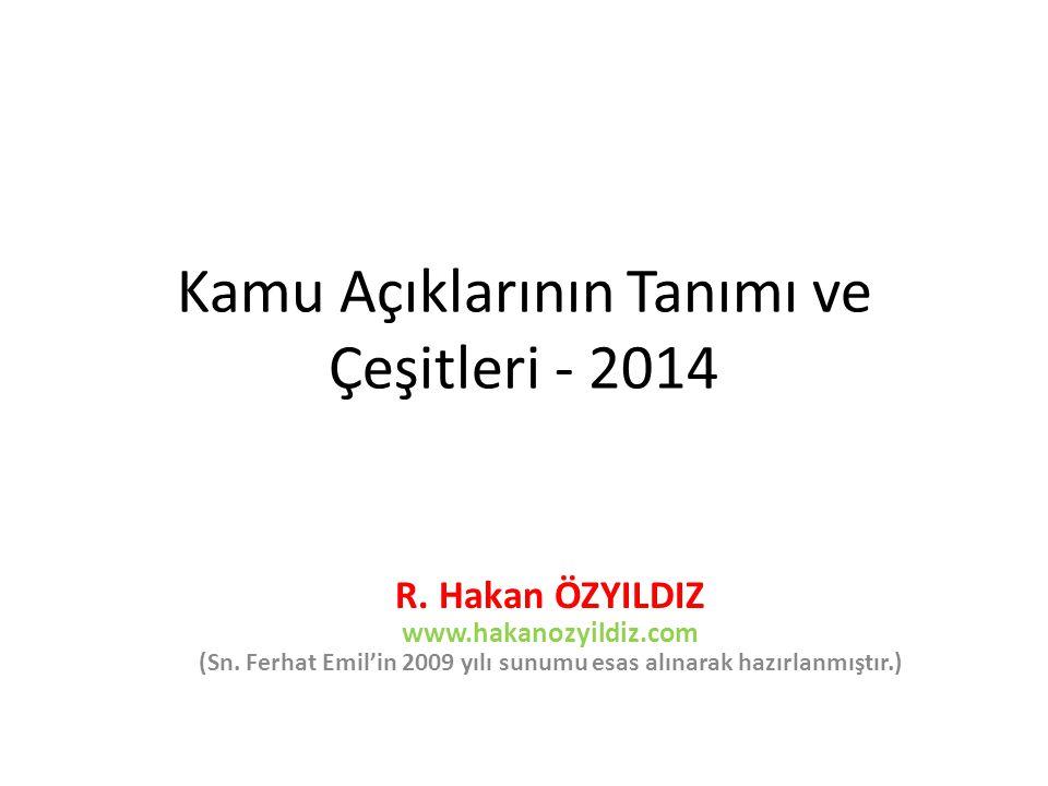 Kamu Açıklarının Tanımı ve Çeşitleri - 2014 R. Hakan ÖZYILDIZ www.hakanozyildiz.com (Sn. Ferhat Emil'in 2009 yılı sunumu esas alınarak hazırlanmıştır.