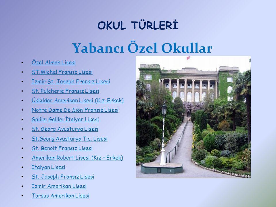 OKUL TÜRLERİ Yabancı Özel Okullar Özel Alman Lisesi ST.Michel Fransız Lisesi İzmir St.