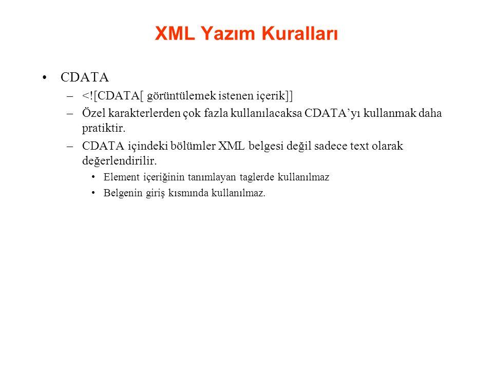 XML Yazım Kuralları CDATA –<![CDATA[ görüntülemek istenen içerik]] –Özel karakterlerden çok fazla kullanılacaksa CDATA'yı kullanmak daha pratiktir.