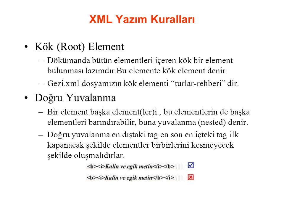 Kök (Root) Element –Dökümanda bütün elementleri içeren kök bir element bulunması lazımdır.Bu elemente kök element denir.