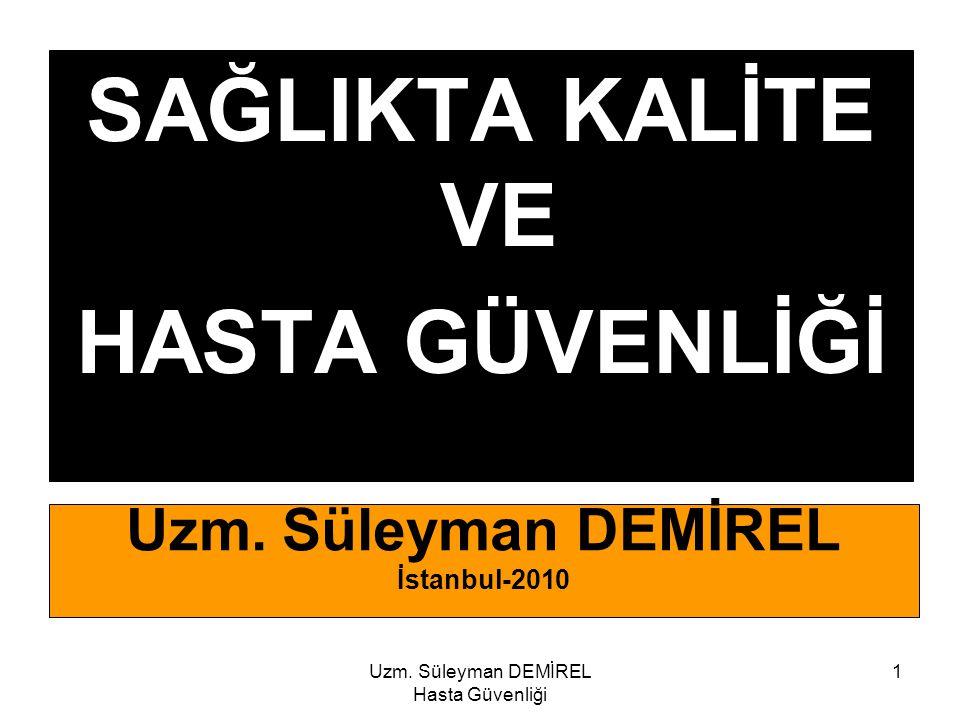 Uzm. Süleyman DEMİREL Hasta Güvenliği 1 SAĞLIKTA KALİTE VE HASTA GÜVENLİĞİ Uzm. Süleyman DEMİREL İstanbul-2010