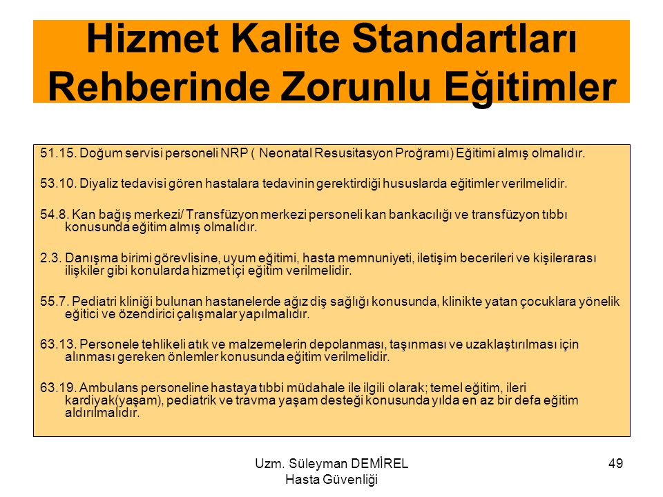 Uzm. Süleyman DEMİREL Hasta Güvenliği 49 51.15. Doğum servisi personeli NRP ( Neonatal Resusitasyon Proğramı) Eğitimi almış olmalıdır. 53.10. Diyaliz