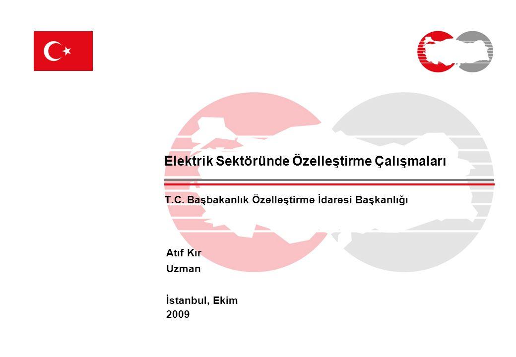 Elektrik Sektöründe Özelleştirme Çalışmaları T.C. Başbakanlık Özelleştirme İdaresi Başkanlığı Atıf Kır Uzman İstanbul, Ekim 2009