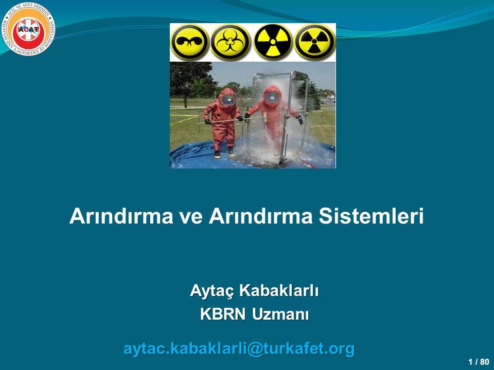 1 / 80 Arındırma ve Arındırma Sistemleri Aytaç Kabaklarlı KBRN Uzmanı aytac.kabaklarli@turkafet.org