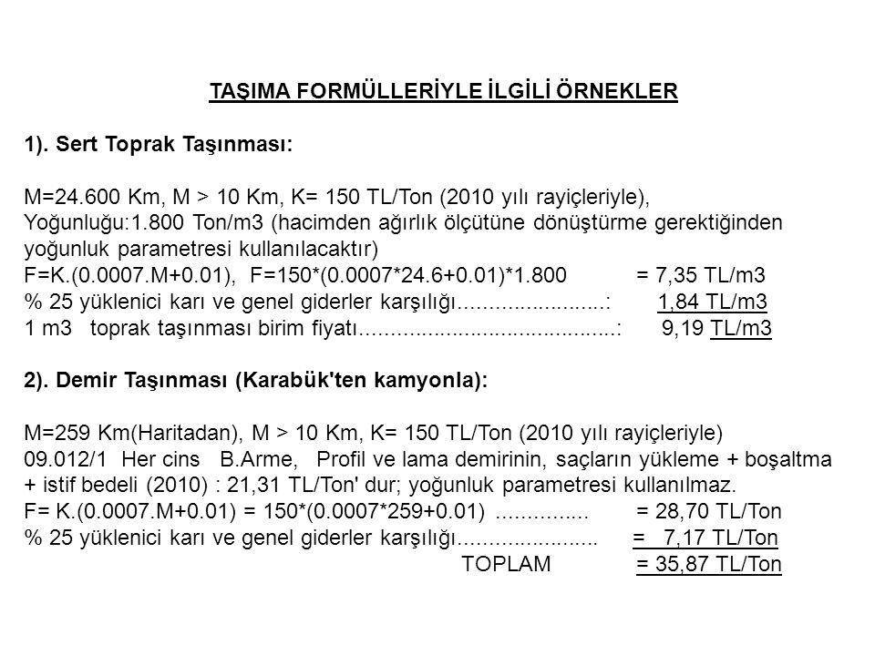 TAŞIMA FORMÜLLERİYLE İLGİLİ ÖRNEKLER 1). Sert Toprak Taşınması: M=24.600 Km, M > 10 Km, K= 150 TL/Ton (2010 yılı rayiçleriyle), Yoğunluğu:1.800 Ton/m3