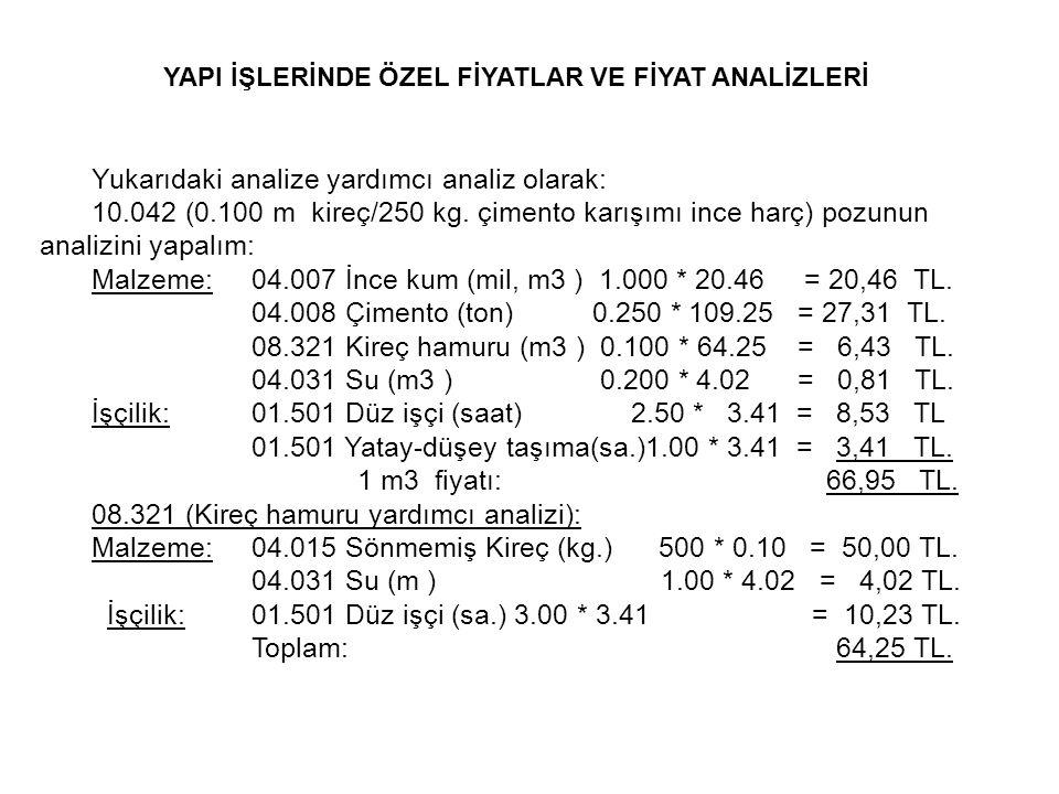 Yukarıdaki analize yardımcı analiz olarak: 10.042 (0.100 m kireç/250 kg. çimento karışımı ince harç) pozunun analizini yapalım: Malzeme:04.007 İnce ku