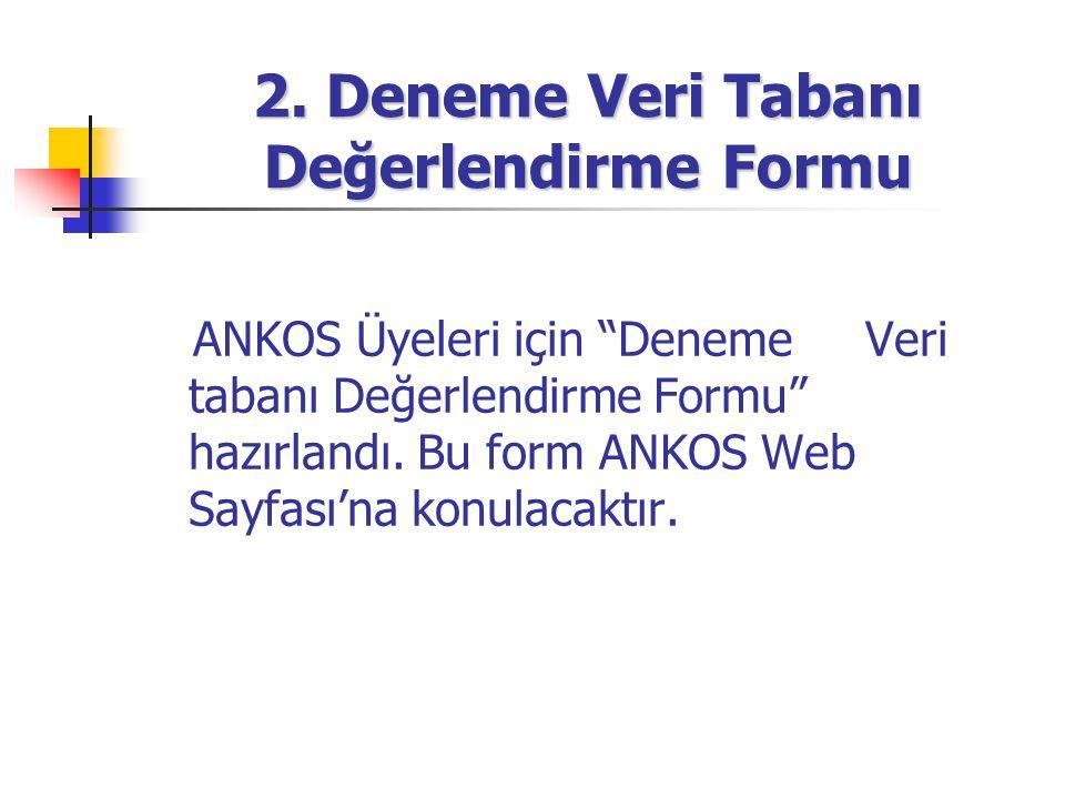 """2. Deneme Veri Tabanı Değerlendirme Formu ANKOS Üyeleri için """"Deneme Veri tabanı Değerlendirme Formu"""" hazırlandı. Bu form ANKOS Web Sayfası'na konulac"""