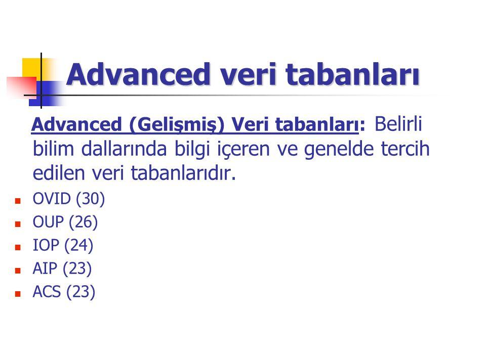 Advanced veri tabanları Advanced (Gelişmiş) Veri tabanları: Belirli bilim dallarında bilgi içeren ve genelde tercih edilen veri tabanlarıdır. OVID (30