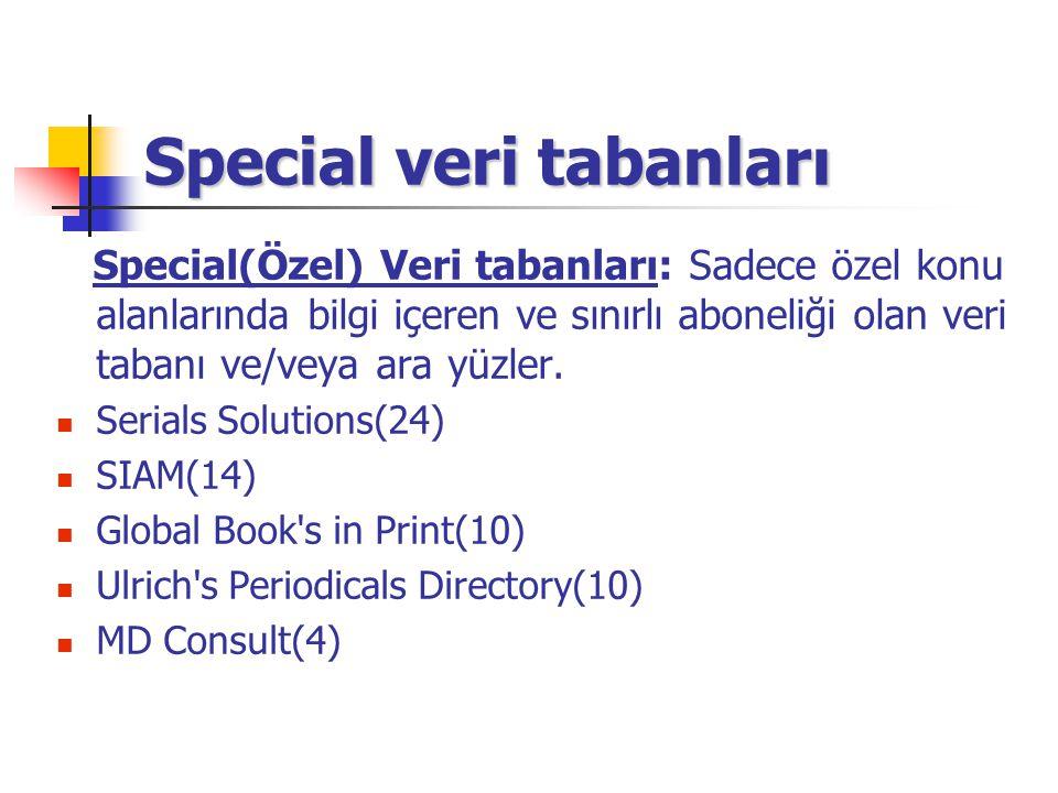 Special veri tabanları Special(Özel) Veri tabanları: Sadece özel konu alanlarında bilgi içeren ve sınırlı aboneliği olan veri tabanı ve/veya ara yüzle