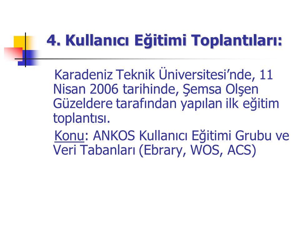 4. Kullanıcı Eğitimi Toplantıları: Karadeniz Teknik Üniversitesi'nde, 11 Nisan 2006 tarihinde, Şemsa Olşen Güzeldere tarafından yapılan ilk eğitim top