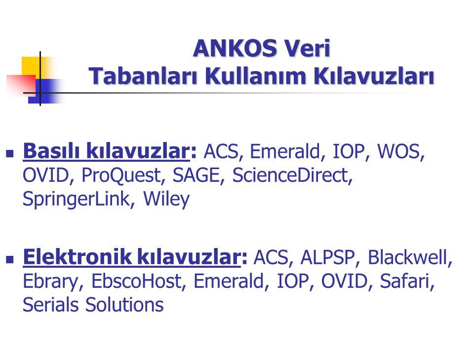 ANKOS Veri Tabanları Kullanım Kılavuzları Basılı kılavuzlar: ACS, Emerald, IOP, WOS, OVID, ProQuest, SAGE, ScienceDirect, SpringerLink, Wiley Elektron