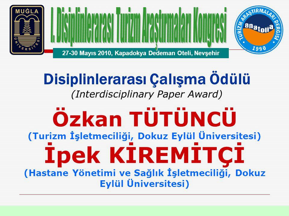 Disiplinlerarası Çalışma Ödülü (Interdisciplinary Paper Award) Özkan TÜTÜNCÜ (Turizm İşletmeciliği, Dokuz Eylül Üniversitesi) İpek KİREMİTÇİ (Hastane Yönetimi ve Sağlık İşletmeciliği, Dokuz Eylül Üniversitesi) 27-30 Mayıs 2010, Kapadokya Dedeman Oteli, Nevşehir