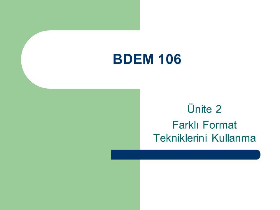 BDEM 106 Ünite 2 Farklı Format Tekniklerini Kullanma
