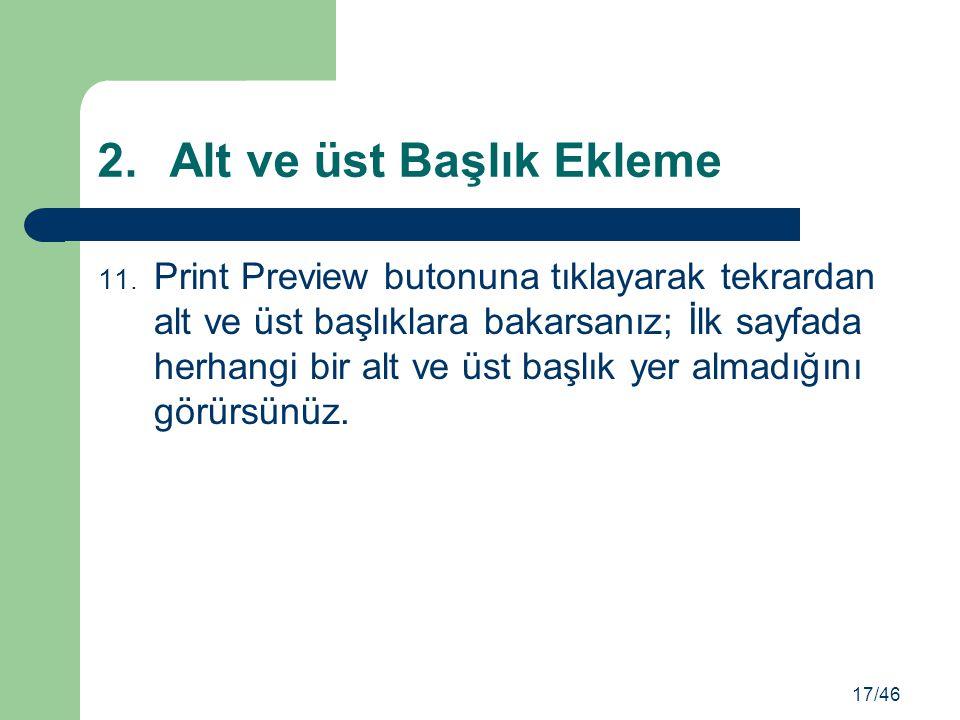 11. Print Preview butonuna tıklayarak tekrardan alt ve üst başlıklara bakarsanız; İlk sayfada herhangi bir alt ve üst başlık yer almadığını görürsünüz