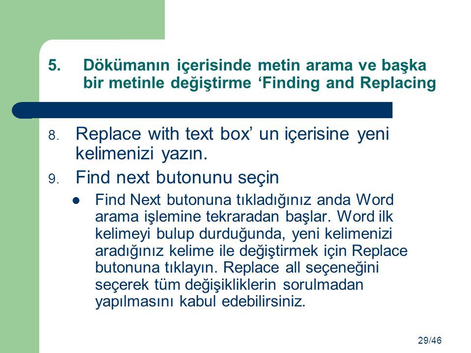 8. Replace with text box' un içerisine yeni kelimenizi yazın. 9. Find next butonunu seçin Find Next butonuna tıkladığınız anda Word arama işlemine tek