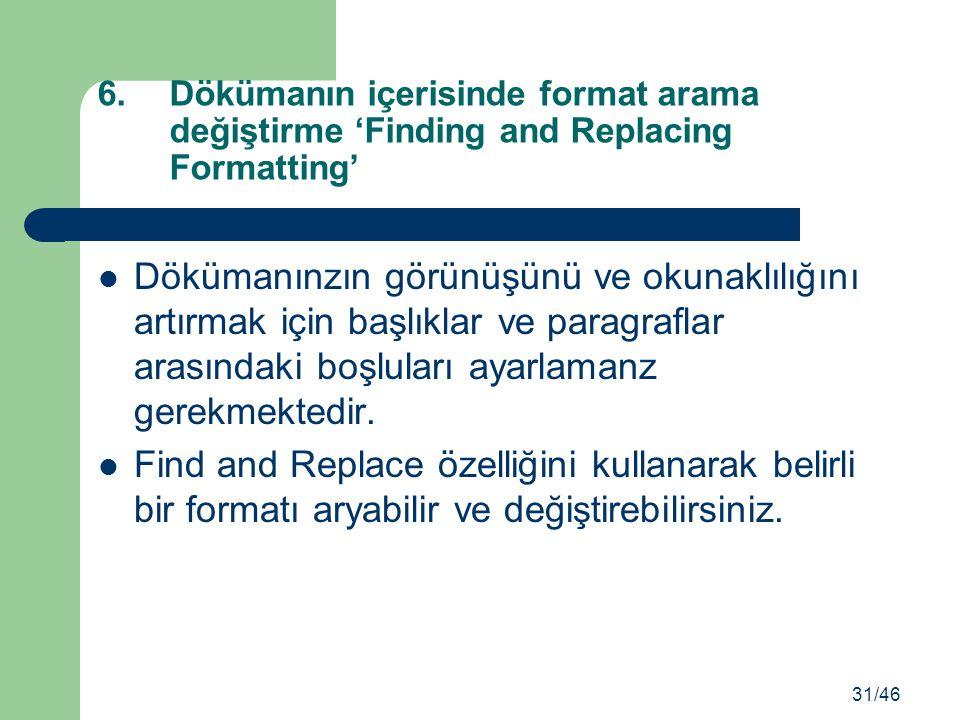Dökümanınzın görünüşünü ve okunaklılığını artırmak için başlıklar ve paragraflar arasındaki boşluları ayarlamanz gerekmektedir. Find and Replace özell
