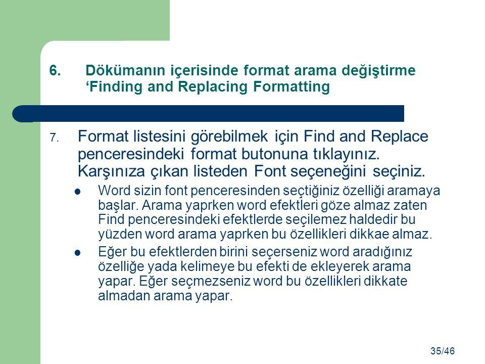 7. Format listesini görebilmek için Find and Replace penceresindeki format butonuna tıklayınız. Karşınıza çıkan listeden Font seçeneğini seçiniz. Word