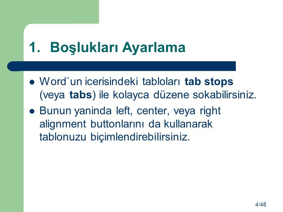 1.Boşlukları Ayarlama Word`un icerisindeki tabloları tab stops (veya tabs) ile kolayca düzene sokabilirsiniz. Bunun yaninda left, center, veya right a