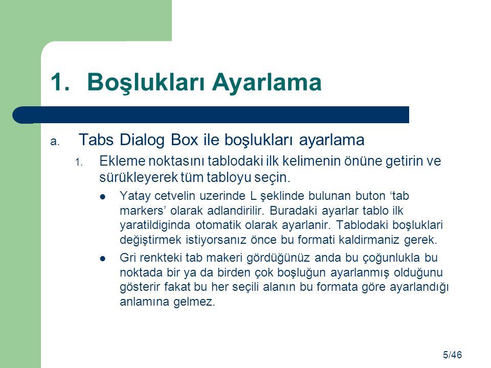 1.Boşlukları Ayarlama a. Tabs Dialog Box ile boşlukları ayarlama 1. Ekleme noktasını tablodaki ilk kelimenin önüne getirin ve sürükleyerek tüm tabloyu