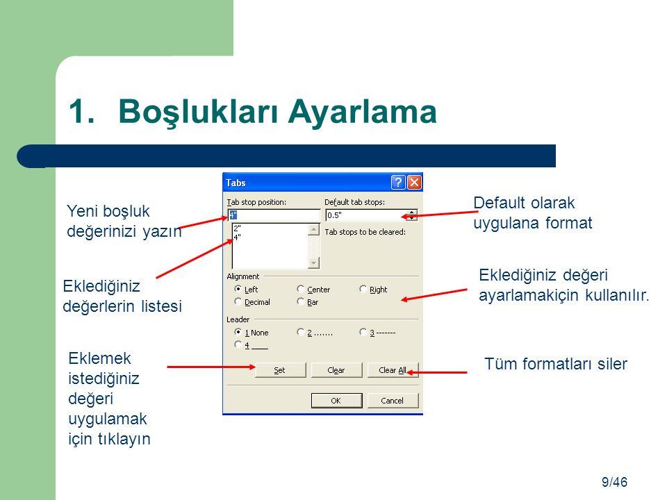 1.Boşlukları Ayarlama Default olarak uygulana format Eklediğiniz değeri ayarlamakiçin kullanılır. Tüm formatları siler Yeni boşluk değerinizi yazın Ek