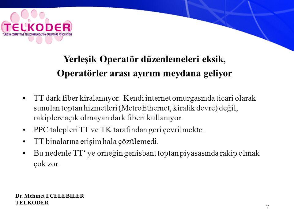 7 Yerleşik Operatör düzenlemeleri eksik, Operatörler arası ayırım meydana geliyor TT dark fiber kiralamıyor.