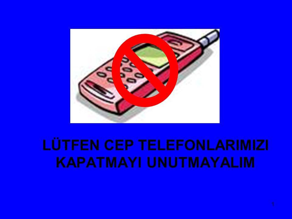 1 LÜTFEN CEP TELEFONLARIMIZI KAPATMAYI UNUTMAYALIM