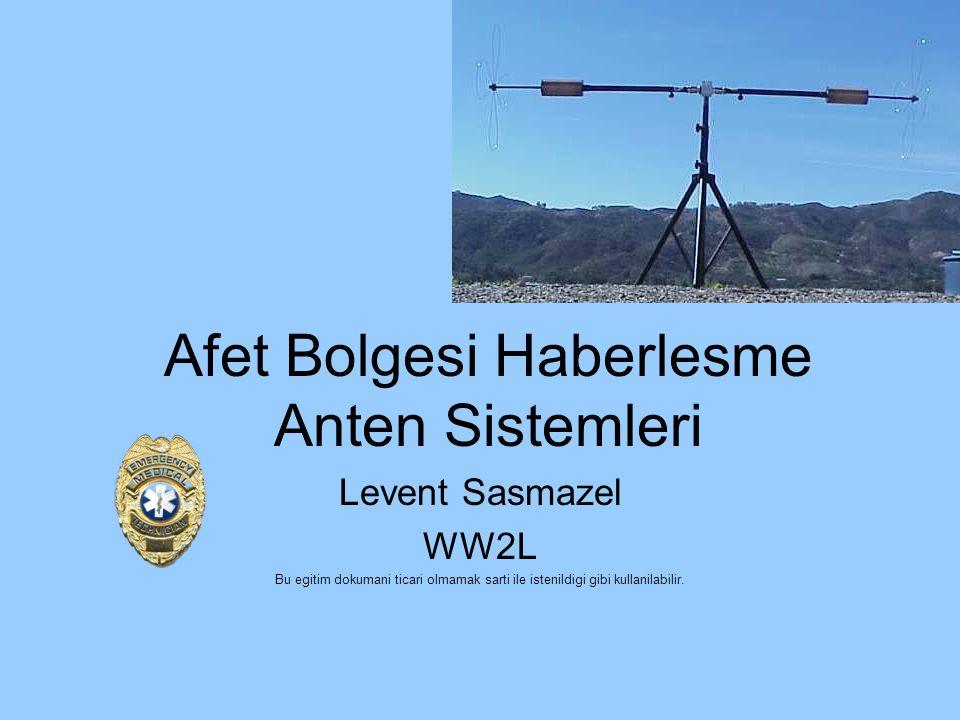 Afet Bolgesi Haberlesme Anten Sistemleri Levent Sasmazel WW2L Bu egitim dokumani ticari olmamak sarti ile istenildigi gibi kullanilabilir.