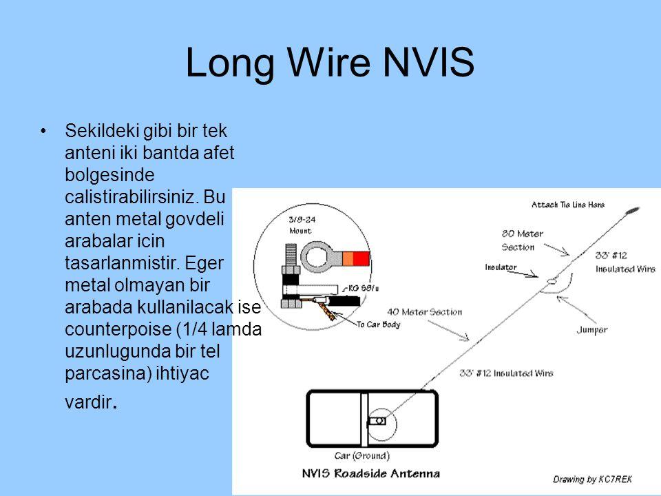 Long Wire NVIS Sekildeki gibi bir tek anteni iki bantda afet bolgesinde calistirabilirsiniz. Bu anten metal govdeli arabalar icin tasarlanmistir. Eger