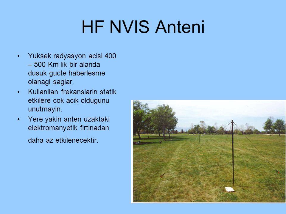 HF NVIS Anteni Yuksek radyasyon acisi 400 – 500 Km lik bir alanda dusuk gucte haberlesme olanagi saglar. Kullanilan frekanslarin statik etkilere cok a