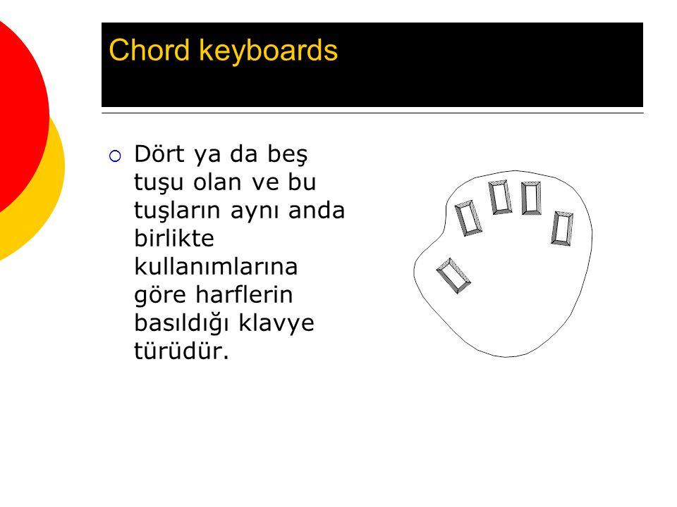Chord keyboards  Dört ya da beş tuşu olan ve bu tuşların aynı anda birlikte kullanımlarına göre harflerin basıldığı klavye türüdür.