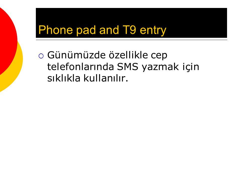 Phone pad and T9 entry  Günümüzde özellikle cep telefonlarında SMS yazmak için sıklıkla kullanılır.