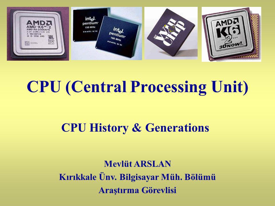 CPU (Central Processing Unit) CPU History & Generations Mevlüt ARSLAN Kırıkkale Ünv.