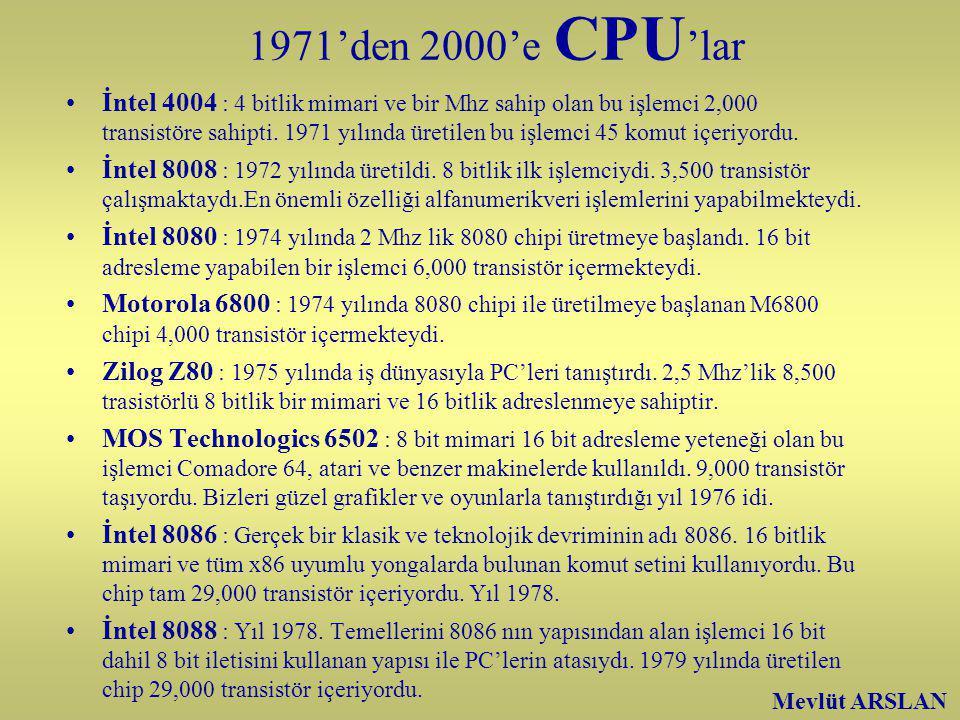 1971'den 2000'e CPU 'lar İntel 4004 : 4 bitlik mimari ve bir Mhz sahip olan bu işlemci 2,000 transistöre sahipti.